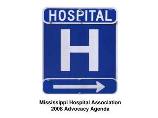 Mississippi Hospital Association 2008 Advocacy Agenda