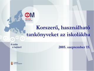 Korszer?, haszn�lhat� tank�nyveket az iskol�kba 2005. szeptember 15.