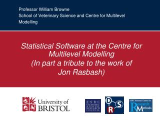 Professor William Browne School of Veterinary Science and Centre for Multilevel Modelling