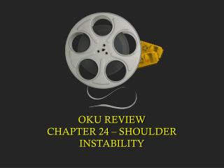 OKU REVIEW CHAPTER 24 – SHOULDER INSTABILITY