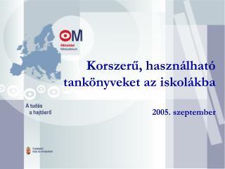 Korszerű, használható tankönyveket az iskolákba 2005. szeptember