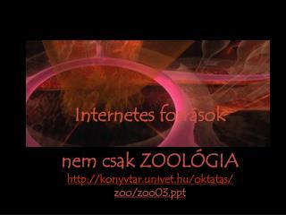 Internetes források nem csak ZOOLÓGIA konyvtar.univet.hu/oktatas/ zoo/zoo03
