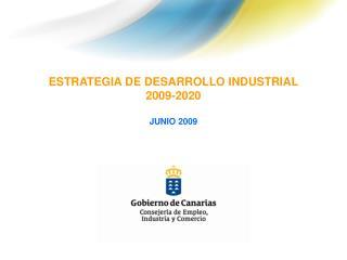 ESTRATEGIA DE DESARROLLO INDUSTRIAL 2009-2020 JUNIO 2009