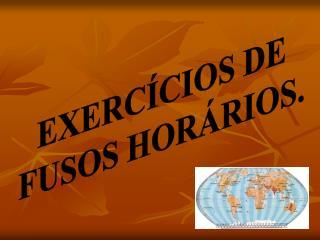 EXERC CIOS DE FUSOS HOR RIOS.