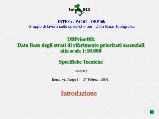 INTESA / WG 01 � DBP10k Gruppo di lavoro sulle specifiche per i Data Base Topografici