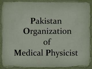 P akistan  O rganization  of  M edical  P hysicist