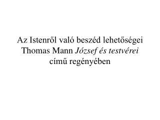 Az Istenről való beszéd lehetőségei Thomas Mann  József és testvérei  című regényében
