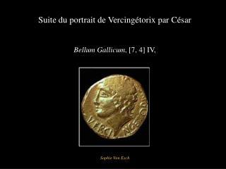 Suite du portrait de Vercingétorix par César Bellum Gallicum , [7, 4] IV,