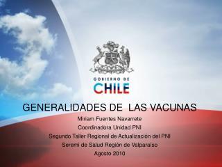 GENERALIDADES DE  LAS VACUNAS Miriam Fuentes Navarrete Coordinadora Unidad PNI