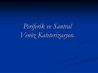 Periferik ve Santral  Venöz Kateterizasyon.