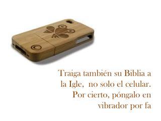 Traiga también su Biblia  a la  Igle ,  no solo el  celular .