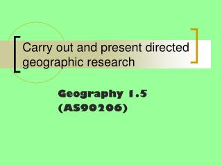 Carry out and present directed geographic research