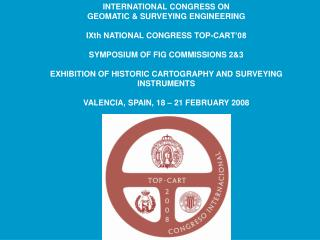 INTERNATIONAL CONGRESS ON  GEOMATIC & SURVEYING ENGINEERING IXth NATIONAL CONGRESS TOP-CART'08