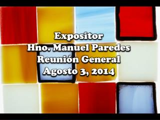 Expositor Hno. Manuel Paredes Reuni �n General Agosto 3, 2014