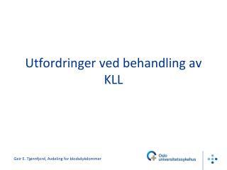 Utfordringer ved behandling av KLL