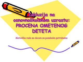 Inkluzija na osnovnoškolskom uzrastu: PROCENA OMETENOG DETETA