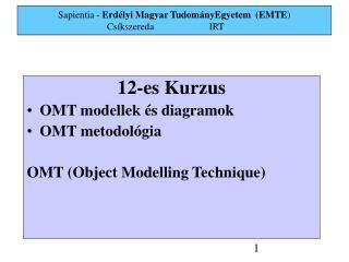 1 2 -es  Kurzus OMT  modellek és  diagramok OMT metodol ógia OMT (Object Modelling Technique)