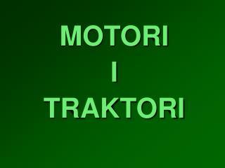 MOTORI I TRAKTORI