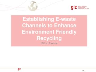 Establishing E-waste Channels to Enhance Environment Friendly Recycling IEC on E-waste
