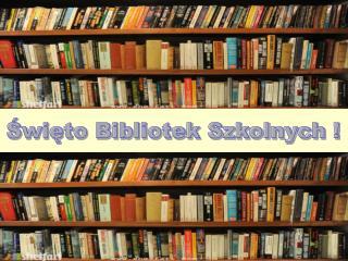 Święto Bibliotek Szkolnych !