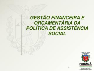 GESTÃO FINANCEIRA E ORÇAMENTÁRIA DA POLÍTICA DE ASSISTÊNCIA SOCIAL