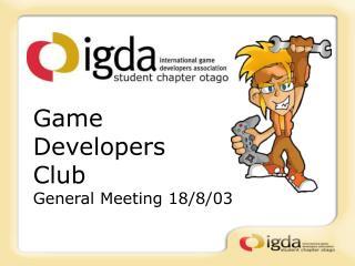 Game  Developers  Club General Meeting 18/8/03