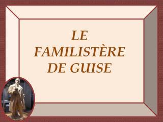 LE  FAMILISTÈRE DE GUISE