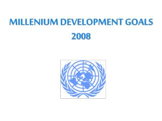MILLENIUM DEVELOPMENT GOALS 2008