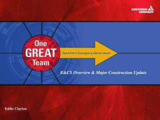 E&CS Overview & Major Construction Update