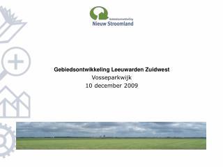 Gebiedsontwikkeling Leeuwarden Zuidwest Vosseparkwijk 10 december 2009
