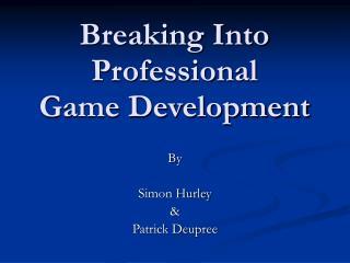 Breaking Into Professional  Game Development