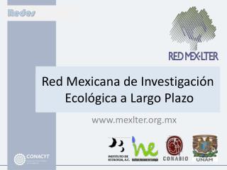 Red Mexicana de Investigaci�n  Ecol�gica a Largo Plazo
