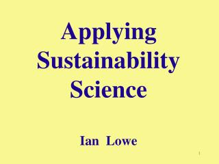 Applying Sustainability Science Ian  Lowe