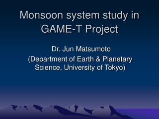 Monsoon system study in GAME-T Project