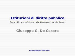 Istituzioni di diritto pubblico Corso di laurea in Scienze della Comunicazione plurilingue  Giuseppe G. De Cesare