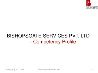 BISHOPSGATE SERVICES PVT. LTD 	- Competency Profile