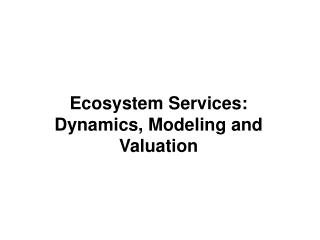 Ecosystem Services: Dynamics, Modeling and Valuation
