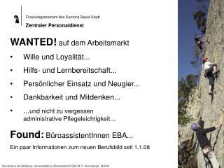 WANTED!  auf dem Arbeitsmarkt Wille und Loyalität... Hilfs- und Lernbereitschaft...