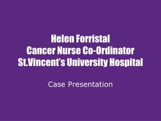 Helen Forristal Cancer Nurse Co-Ordinator  St.Vincent's University Hospital
