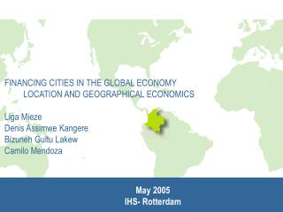 FINANCING CITIES IN THE GLOBAL ECONOMY 	LOCATION AND GEOGRAPHICAL ECONOMICS Liga Mieze