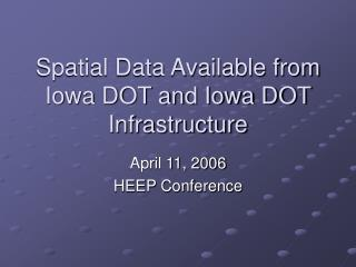 Spatial Data Available from Iowa DOT and Iowa DOT Infrastructure