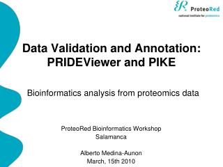 Data Validation and Annotation:  PRIDEViewer and PIKE Bioinformatics analysis from proteomics data