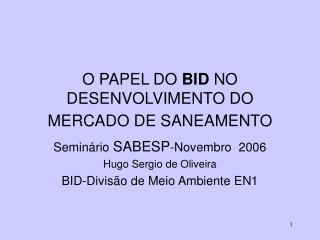 O PAPEL DO  BID  NO DESENVOLVIMENTO DO MERCADO DE SANEAMENTO