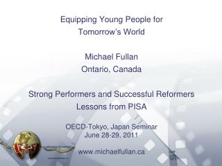 Equipping Young People for Tomorrow s World  Michael Fullan Ontario, Canada  Strong Performers and Successful Reformers