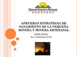 APRUEBAN ESTRATEGIA DE SANAMIENTO DE LA PEQUEÑA MINERA Y MINERA ARTESANAL