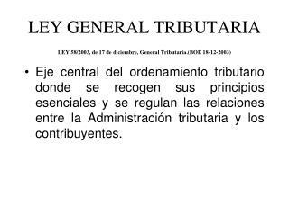 LEY GENERAL TRIBUTARIA LEY 58/2003, de 17 de diciembre, General Tributaria.(BOE 18-12-2003)