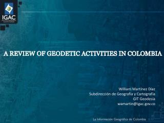 William Martínez Díaz Subdirección de Geografía y Cartografía GIT Geodesia wamartin@igac.co