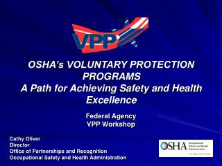 OSHA s VOLUNTARY PROTECTION PROGRAMS A Path for Achieving Safety and Health Excellence