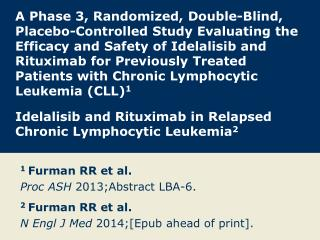 1  Furman RR et al.  Proc ASH  2013;Abstract LBA-6. 2  Furman RR et al.