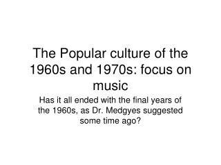 The Popular culture of the 1960s and 1970s: focus on music